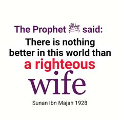 The Prophet Muhammad (PBUH) Said: There is nothing better in this world than a righteous Wife. Prophet Muhammad Quotes, Quran Quotes, Hindi Quotes, Qoutes, Islamic Inspirational Quotes, Islamic Quotes, Hadith, Islam Online, Islam Marriage