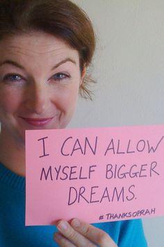 """I can allow myself bigger dreams."" (#thanksoprah)"