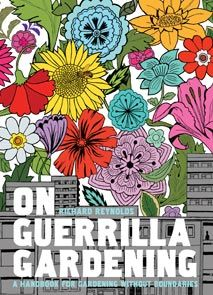 on guerrilla gardening: the why, what, and how of cultivating neglected public space & richard reynolds Gardening Books, Gardening Tips, Urban Gardening, Graffiti, Seed Bombs, Best Book Covers, Of Montreal, Green Books, Urban Farming