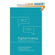 Digital Fluency: Building Success in the Digital Age (by Christian Briggs and Kevin Makice)