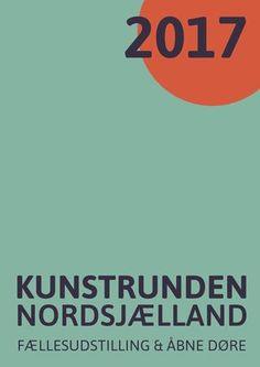 Kunstrunden Nordsjælland 2017  Fællesudstilling og åbne døre hos 84 aktive og professionelle kunstnere.