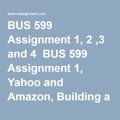 BUS 599 Assignment 1, 2 ,3 and 4  BUS 599 Assignment 1, Yahoo and Amazon, Building a Competitive Advantage  BUS 599 Assignment 2, Executing Strategies in a Global Environment, Examining the Case of Federal Express  BUS 599 Assignment 3, Case Study, Eastman Kodak  BUS 599 Assignment 4, Capstone Project, Apple Inc  BUS 599 Assignment 4, Capstone Project, Lincare Holding Inc