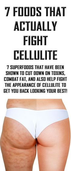7 foods that actually fight cellulite. #cellulite #cellulitereducingfood #getridofcellulite