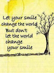 Let your Smile change the World. But don't let the World change your Smile. #quote #FlowConnection #EAv