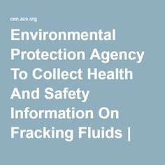 Environmental Protection Agency To Collect Health And Safety Information On Fracking Fluids | December 5, 2011 Issue - Vol. 89 Issue 49 | Chemical & Engineering News