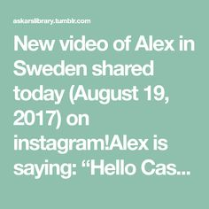 """New video of Alex in Sweden shared today (August 19, 2017) on instagram!Alex is saying: """"Hello Cassandra, I stand here with your father, I heard that you are moving to the world's most beautiful city,... Fun Model Poses, Wish You Luck, August 19, Alexander Skarsgard, Study Hard, Most Beautiful Cities, Stand By Me, Sweden, Father"""