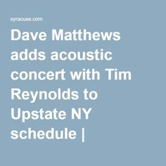 Dave Matthews adds acoustic concert with Tim Reynolds to Upstate NY schedule | syracuse.com