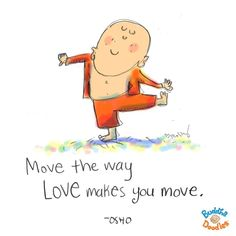 {Daily Buddha Doodle} move like this. Move the way LOVE makes you move. Baby Buddha, Little Buddha, Buddah Doodles, Love Moves, Chibird, Buddhist Quotes, Osho, Peace Of Mind, Decir No