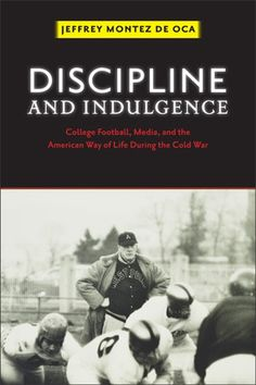 Montez de Oca, J. (2013). Discipline and Indulgence : College Football, Media, and the American Way of Life During the Cold War. New Brunswick, New Jersey: Rugers University Press. |     College sports--United States--History--20th century     Football--Social aspects--United States--History--20th century     Football--United States--History--20th century     Mass media and sports--United States--History--20th century    | GV950 .M66 2013 EB EBSCO