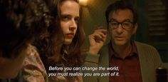 """― The Dreamers (2003) """"Before you can change the world, you must realize you are part of it."""""""
