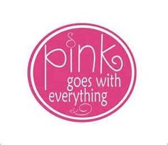 Pink goes with everything.