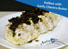Halibut with Garlic Cilantro Butter #recipe #halibut #alaska #fishing