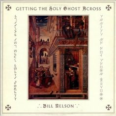 Bill Nelson - Getting The Holy Ghost Across:Expanded Remastered