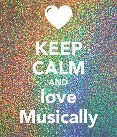 KEEP CALM AND love Musically Poster | tgrace054 | Keep Calm-o-Matic
