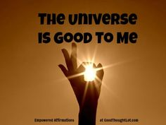 Empowered Affirmations: The Universe is good to me