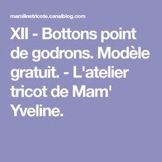XII - Bottons point de godrons. Modèle gratuit. - L'atelier tricot de Mam' Yveline.