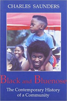 Availability: Black and Bluenose : the contemporary history of a community / Charles Saunders. Black Canadians, Contemporary History, Nonfiction, Insight, Passion, Community, Shape, Writing, Children