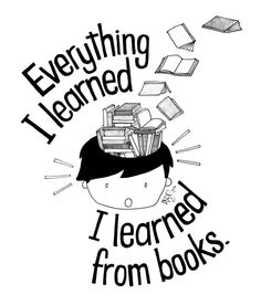 Everything I learned, I learned from books.