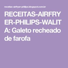 RECEITAS-AIRFRYER-PHILIPS-WALITA: Galeto recheado de farofa