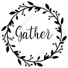 Gather Stencil, Reusable Stencil, Farmhouse Stencil, Sign stencil, Pillow Stencil, Paint Stencil, Ch