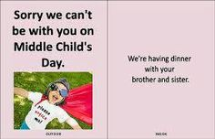 Presenting Middle Child's Day Greeting Cards - - Don't you just hate fighting those crowds at the store to get your Middle Child's Day greeting cards? Oh, that's right - there aren't any Middle Child's Day greeting cards. Well, now there are. Funny Pictures For Kids, Funny Kids, It's Funny, Middle Child Quotes, Children's Day Greeting Cards, National Middle Child Day, Middle Child Syndrome, Siblings Funny, Sibling Quotes