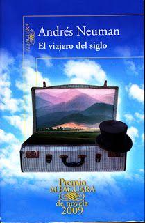 ' Ο ταξιδιώτης του αιώνα' (El viajero del siglo) είναι ένα μυθιστόρημα του 19 αιώνα, γραμμένο τον 21ο (2009). Ο Hans είναι ένας περιπλανώμενος μεταφραστής που καταλήγει μια νύχτα σε μια μικρή  γερμανική πόλη όπου θα συναντήσει και θα ερωτευθεί την Σοφί, μια δυναμική γυναίκα με καλλιτεχνικές ανησυχίες  η οποία είναι ήδη λογοδοσμένη σε ένα πλούσιο ευγενή χωρίς τις ανάλογες ευαισθησίες....