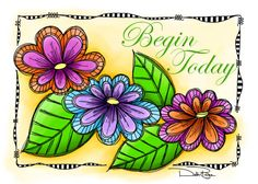 """Begin Today"" by Debi Payne of Debi Payne Designs."