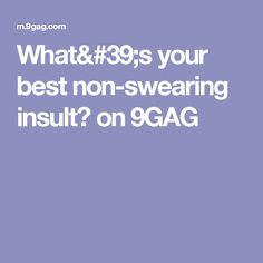 What's your best non-swearing insult? on 9GAG