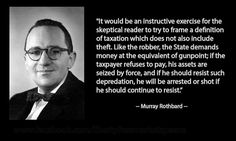 """It would be an instructive exercise for the skeptical reader to try to frame a definition of taxation which does not also include theft..."" - Murray Rothbard"