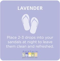 Put #lavender essential oil on your sandals #aromatherapy