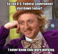 The thing about the dog and pony show of a government shutdown is that if a shutdown lasts too long, the citizens realize that they don't need the government---which as you can imagine is bad for the political parasite business.