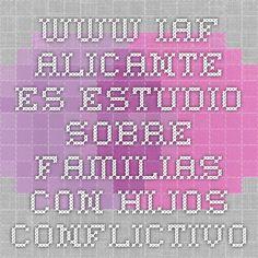 www.iaf-alicante.es  Estudio sobre familias con hijos conflictivos