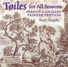 Toiles for All Seasons: French and English Printed Textiles: A Primer for Printed Textiles: Amazon.co.uk: Starr Siegele: Books