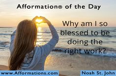#AfformationoftheDay : Why am I so blessed to be doing the right work? I'm blessed with everything I need. I am working hard towards everything I want. And most of all I appreciate & thank you for what I have. #AOTD #noahstjohn #afformations #FametoFortuneSummit #motivationalquotes #affirmations #inspirationalquotes