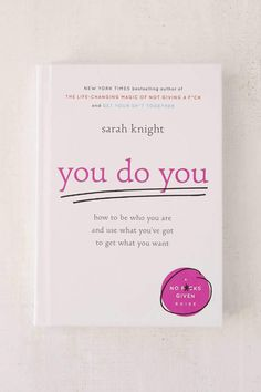 You Do You by Sarah Knight How to Be Who You Are and Use What You've Got to Get What You Want (A No Fcks Given Guide) From the New York Times bestselling author of The LifeChanging Magic of Not is part of Books - Book Club Books, Book Lists, My Books, Teen Books, Life Changing Books, Books To Buy, Books To Read In Your 20s, Good Books To Read, Self Love Books