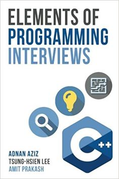 Amazon.com: Elements of Programming Interviews: The Insiders' Guide (9781479274833): Adnan Aziz, Tsung-Hsien Lee, Amit Prakash: Books