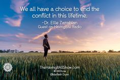 """""""We all have a choice to end the conflict in this lifetime."""" -Dr. Ellie Zarrabian Proud Member of The Wellness Universe #WUVIP"""