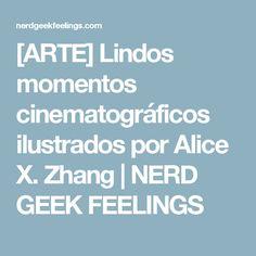 [ARTE] Lindos momentos cinematográficos ilustrados por Alice X. Zhang   NERD GEEK FEELINGS