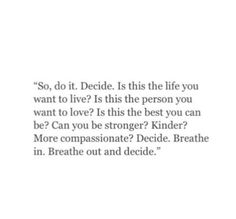decide. we can do this loves. we can live the life we secretly dream off. the life we are scared to admit we want. we will fight for it.