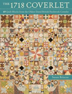 Have you seen this book?  The 1718 Coverlet 69 Quilt Blocks from the Oldest Dated British Patchwork Coverlet  by Susan Briscoe.  Shop owners United Notions is carrying it.