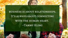 Business is about relationships. ~Tammy Kling #BWE #startup