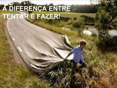 A diferença entre tentar e fazer. Clica na imagem!