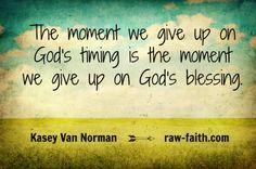 """The moment we give up on God's timing is the moment we give up on God's blessing."" @Kasey Van Norman, Raw Faith // raw-faith.com"