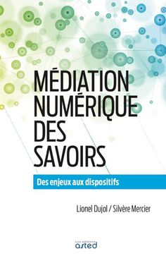 Mediation Numerique des Savoirs – Des enjeux aux dispositifs
