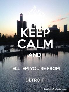 KEEP CALM AND TELL 'EM YOU'RE FROM DETROIT Poster