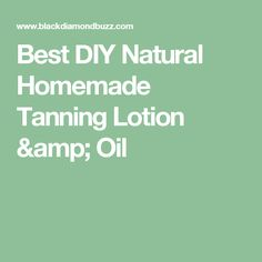Best DIY Natural Homemade Tanning Lotion & Oil