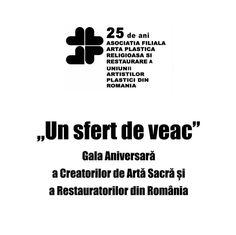 25 de ani: Gala Aniversară AFAPRR- Asociația Filială Artă Plastică Religioasă și Restaurare a Uniunii Artiștilor Plastici din România.