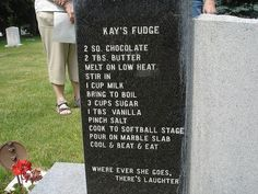 """cosmictuesdays: nadiacreek: coelasquid: deformutilated: Fudge recipe on a headstone I feel like I should make this just to be able to say a dead person taught me how to make it. Maybe I'll do it for Halloween. I desperately hope that she spent her entire life telling people that they could have her fudge recipe """"over my dead body."""" That last comment is absolutely worth reblogging."""