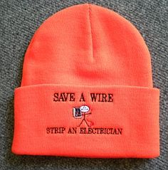 This is a real nice beanie hat for electricians! Save a Wire...Strip an Electrician! $10.75