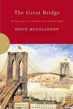 The Great Bridge: The Epic Story of the Building of the Brooklyn Bridge by David McCullough
